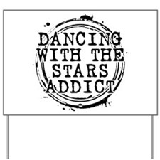 Dancing With the Stars Addict Yard Sign