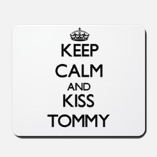 Keep Calm and Kiss Tommy Mousepad
