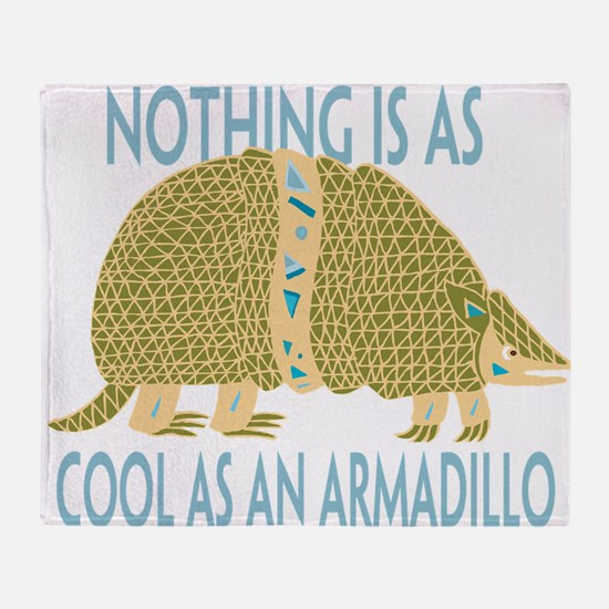 Nothing as cool as an armadillo Throw Blanket