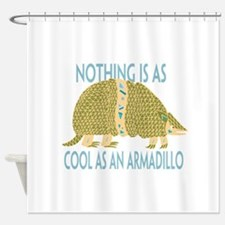 Nothing as cool as an armadillo Shower Curtain