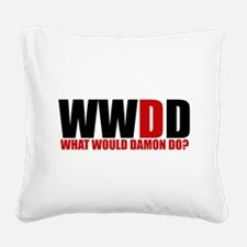 What Would Damon Do Square Canvas Pillow