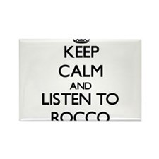 Keep Calm and Listen to Rocco Magnets