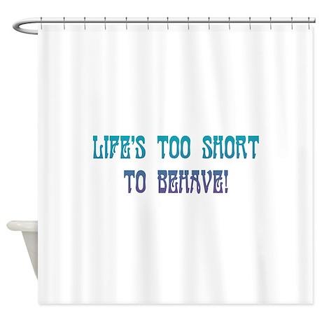 life 39 s too short shower curtain by urbanitees