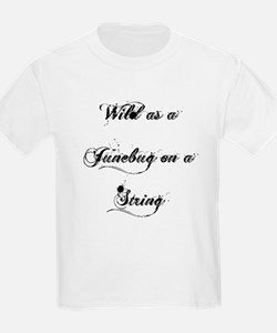 Wild as a Junebug on a String T-Shirt