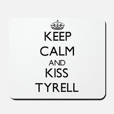 Keep Calm and Kiss Tyrell Mousepad