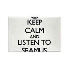 Keep Calm and Listen to Seamus Magnets