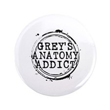 "Grey's Anatomy Addict 3.5"" Button"
