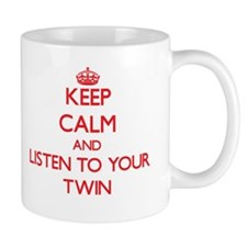 Keep Calm and Listen to your Twin Mugs