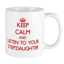 Keep Calm and Listen to your Step-Daughter Mugs