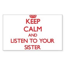 Keep Calm and Listen to your Sister Decal