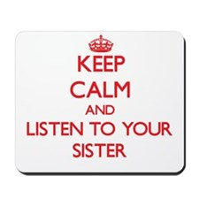 Keep Calm and Listen to your Sister Mousepad