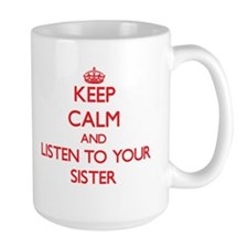 Keep Calm and Listen to your Sister Mugs