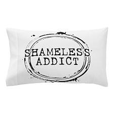 Shameless Addict Pillow Case