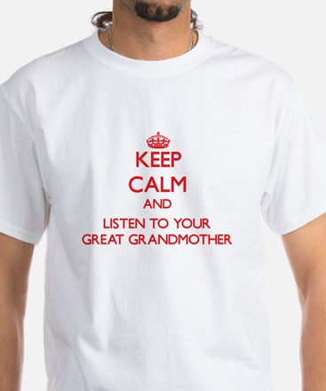 Keep Calm and Listen to your Great Grandmother T-S