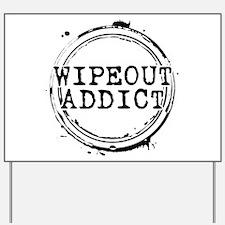 Wipeout Addict Yard Sign