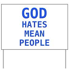 God hates mean people Yard Sign