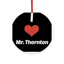I Love Mr. Thornton Ornament (Round)