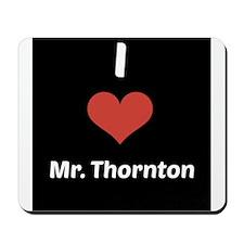 I Love Mr. Thornton Mousepad