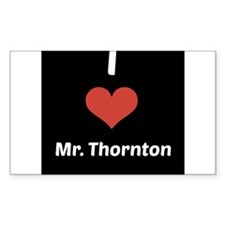 I Love Mr. Thornton Decal
