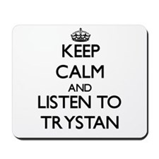 Keep Calm and Listen to Trystan Mousepad