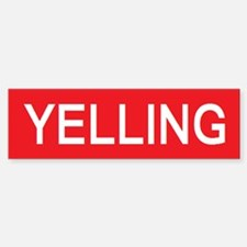 stop yelling Bumper Bumper Bumper Sticker