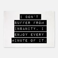 I Dont Suffer From Insanity 5'x7'Area Rug