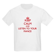 Keep Calm and Listen to your Fiance T-Shirt