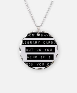 I Dont Have A Library Card Necklace