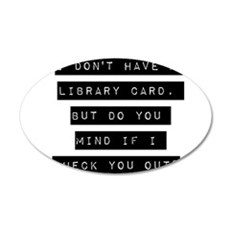 I Dont Have A Library Card Wall Decal