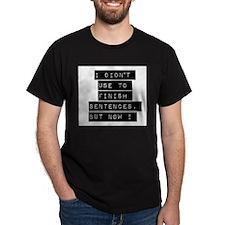 I Didnt Use To Finish Sentances T-Shirt