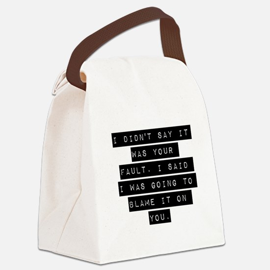 I Didnt Say It Was Your Fault Canvas Lunch Bag