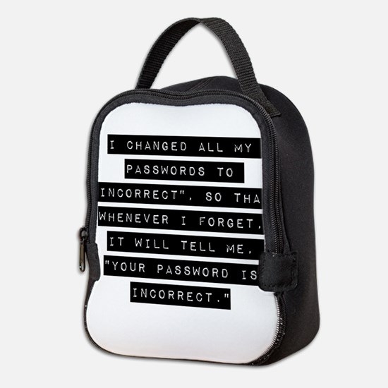 I Changed All My Passwords Neoprene Lunch Bag