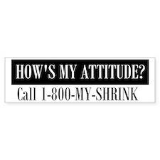 How's My Attitude Bumper Bumper Sticker