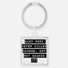 Hard Work Never Killed Anyone Keychains