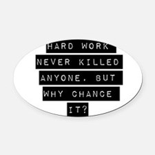 Hard Work Never Killed Anyone Oval Car Magnet