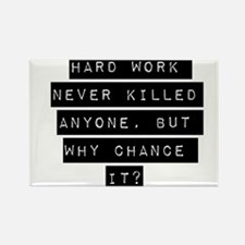 Hard Work Never Killed Anyone Magnets