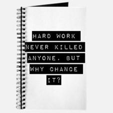 Hard Work Never Killed Anyone Journal