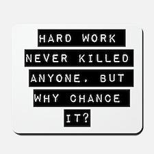 Hard Work Never Killed Anyone Mousepad