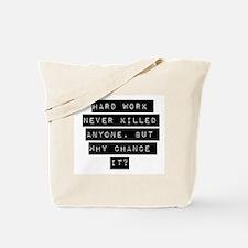 Hard Work Never Killed Anyone Tote Bag