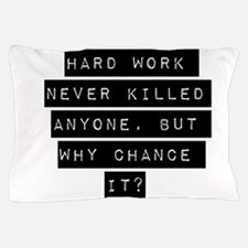Hard Work Never Killed Anyone Pillow Case
