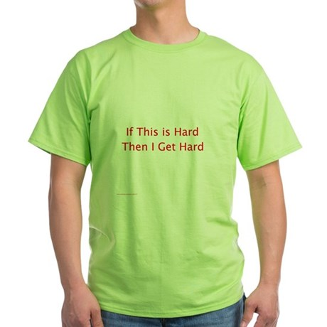 This is hard Green T-Shirt