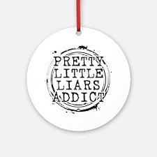 Pretty Little Liars Addict Round Ornament