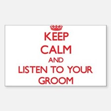 Keep Calm and Listen to your Groom Decal