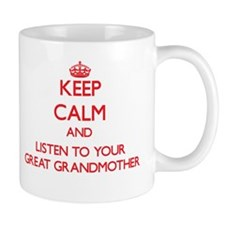 Keep Calm and Listen to your Great Grandmother Mug