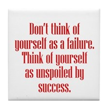 Unspoiled By Success Tile Coaster