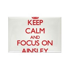 Keep Calm and focus on Ainsley Magnets