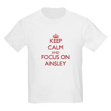 Keep Calm and focus on Ainsley T-Shirt