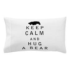 Keep Calm and Hug a Bear Pillow Case