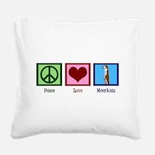 Peace Love Meerkats Square Canvas Pillow