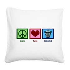 Peace Love Banking Square Canvas Pillow
